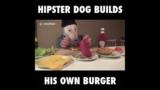 Video: Hipster Hund macht sich einen Burger
